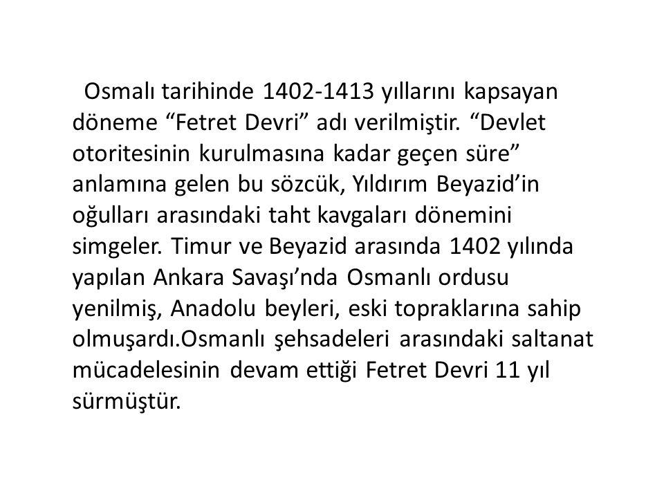 Osmalı tarihinde 1402-1413 yıllarını kapsayan döneme Fetret Devri adı verilmiştir.