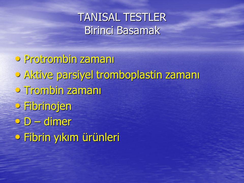 TANISAL TESTLER Birinci Basamak Protrombin zamanı Protrombin zamanı Aktive parsiyel tromboplastin zamanı Aktive parsiyel tromboplastin zamanı Trombin