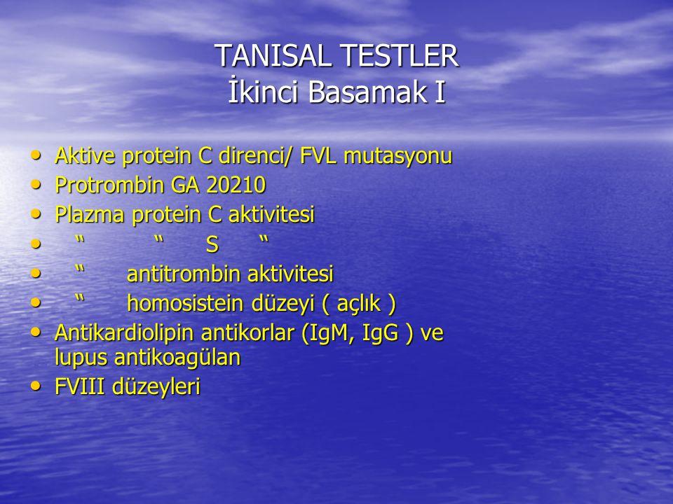 TANISAL TESTLER İkinci Basamak I Aktive protein C direnci/ FVL mutasyonu Aktive protein C direnci/ FVL mutasyonu Protrombin GA 20210 Protrombin GA 202