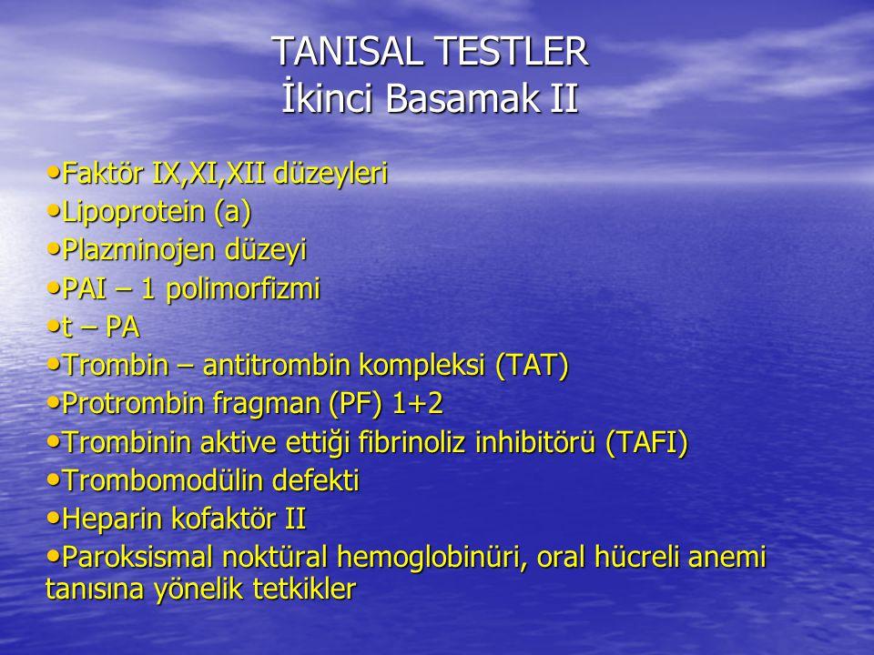 TANISAL TESTLER İkinci Basamak II Faktör IX,XI,XII düzeyleri Faktör IX,XI,XII düzeyleri Lipoprotein (a) Lipoprotein (a) Plazminojen düzeyi Plazminojen