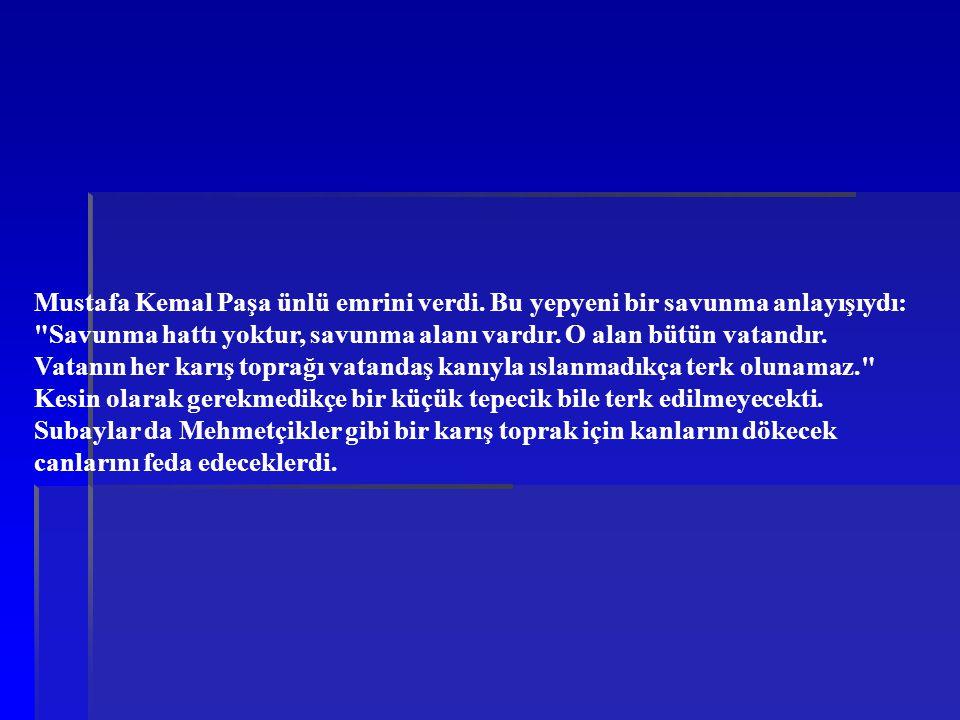 Mustafa Kemal Paşa ünlü emrini verdi. Bu yepyeni bir savunma anlayışıydı: