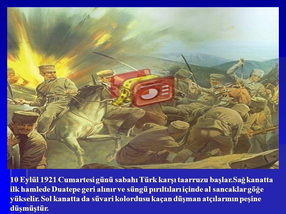 10 Eylül 1921 Cumartesi günü sabahı Türk karşı taarruzu başlar.Sağ kanatta ilk hamlede Duatepe geri alınır ve süngü pırıltıları içinde al sancaklar gö