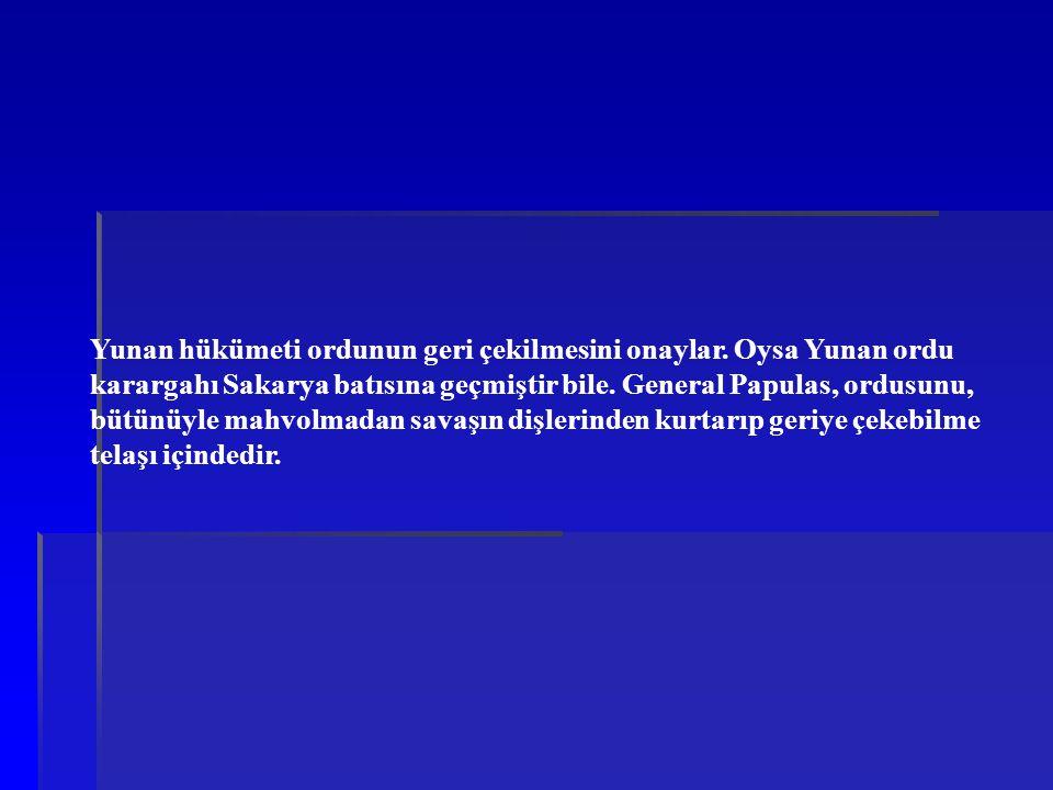 Yunan hükümeti ordunun geri çekilmesini onaylar. Oysa Yunan ordu karargahı Sakarya batısına geçmiştir bile. General Papulas, ordusunu, bütünüyle mahvo