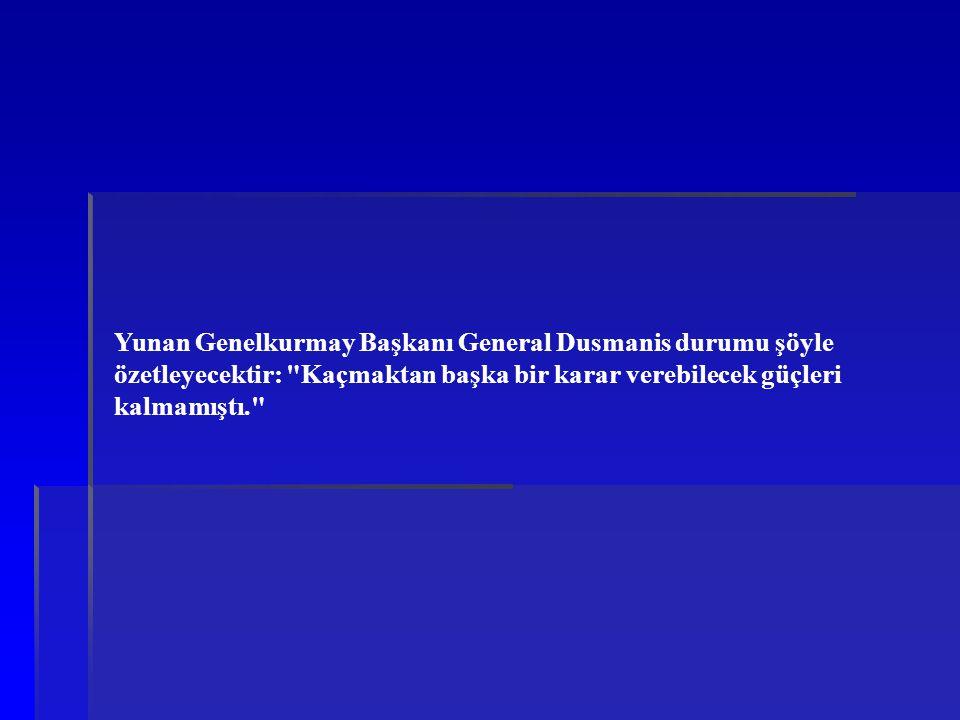 Yunan Genelkurmay Başkanı General Dusmanis durumu şöyle özetleyecektir:
