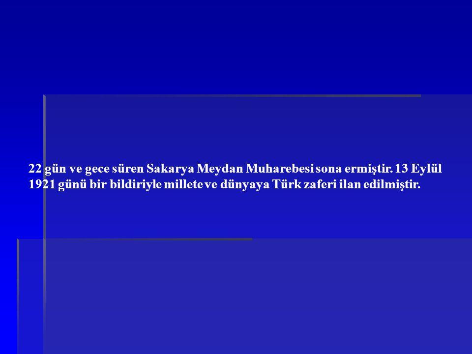 22 gün ve gece süren Sakarya Meydan Muharebesi sona ermiştir. 13 Eylül 1921 günü bir bildiriyle millete ve dünyaya Türk zaferi ilan edilmiştir.