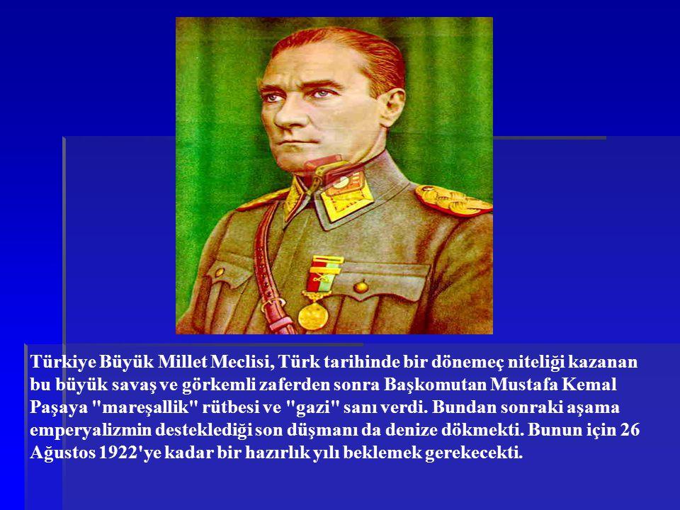 Türkiye Büyük Millet Meclisi, Türk tarihinde bir dönemeç niteliği kazanan bu büyük savaş ve görkemli zaferden sonra Başkomutan Mustafa Kemal Paşaya
