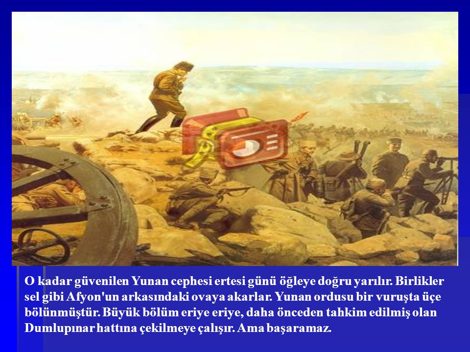 O kadar güvenilen Yunan cephesi ertesi günü öğleye doğru yarılır. Birlikler sel gibi Afyon'un arkasındaki ovaya akarlar. Yunan ordusu bir vuruşta üçe