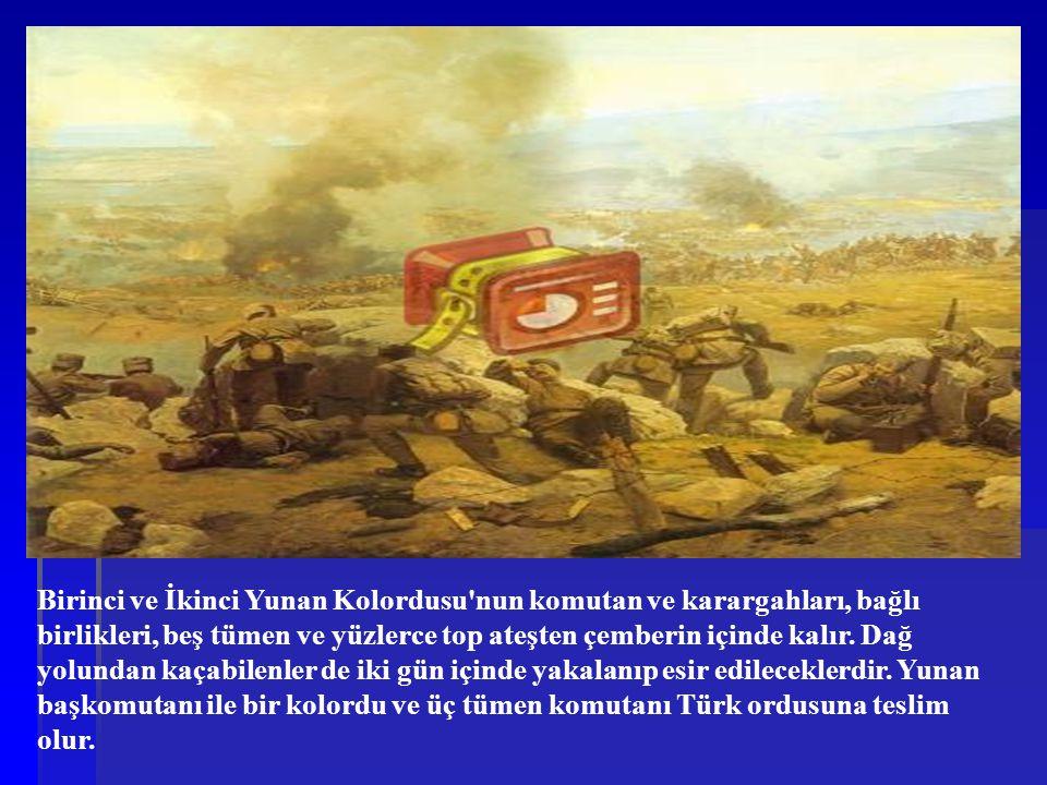 Birinci ve İkinci Yunan Kolordusu'nun komutan ve karargahları, bağlı birlikleri, beş tümen ve yüzlerce top ateşten çemberin içinde kalır. Dağ yolundan