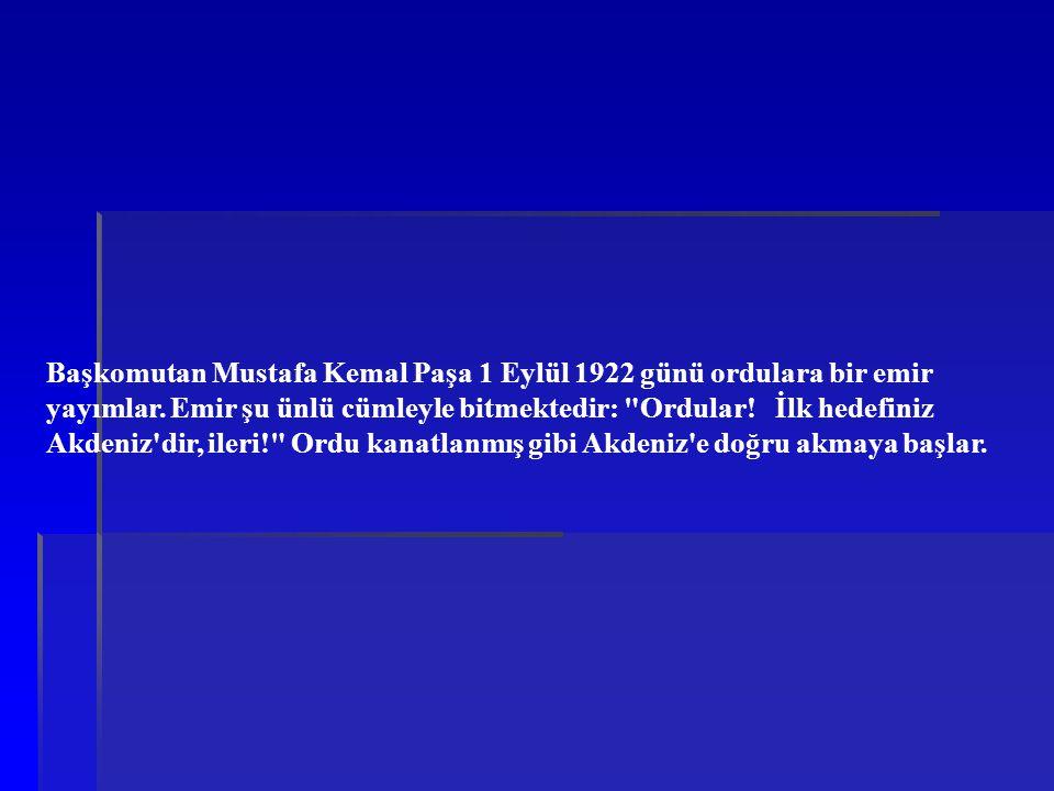 Başkomutan Mustafa Kemal Paşa 1 Eylül 1922 günü ordulara bir emir yayımlar. Emir şu ünlü cümleyle bitmektedir: