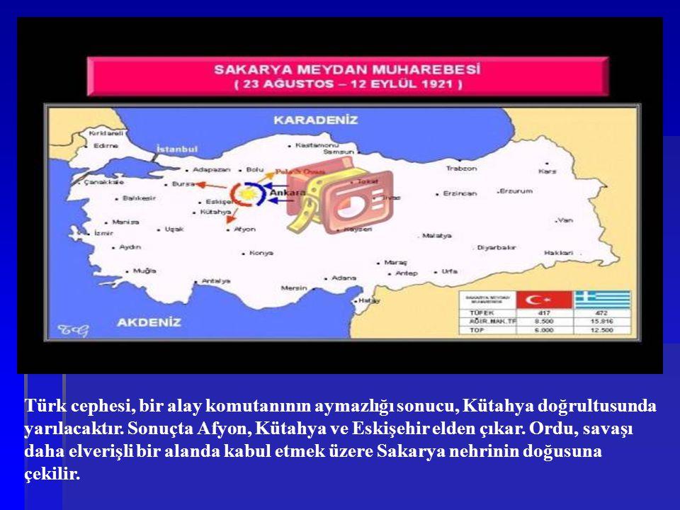 Türk cephesi, bir alay komutanının aymazlığı sonucu, Kütahya doğrultusunda yarılacaktır. Sonuçta Afyon, Kütahya ve Eskişehir elden çıkar. Ordu, savaşı