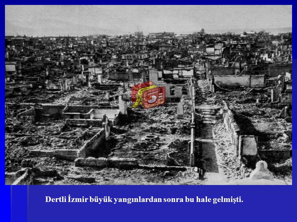 Dertli İzmir büyük yangınlardan sonra bu hale gelmişti.
