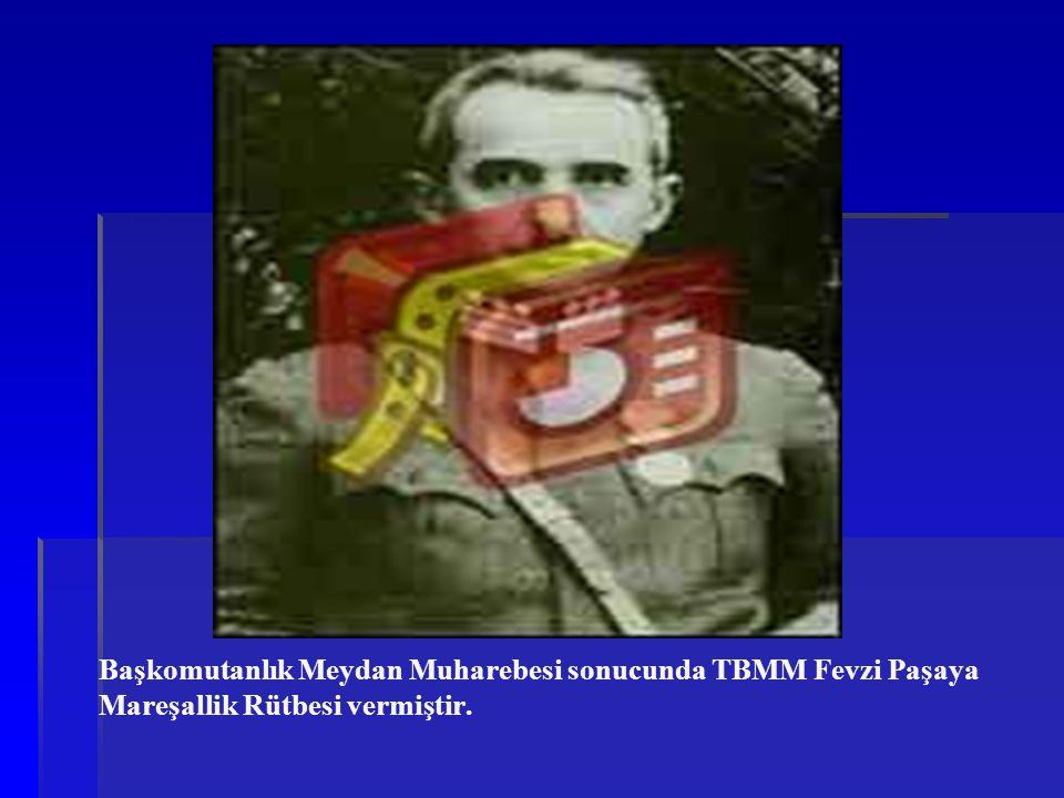 Başkomutanlık Meydan Muharebesi sonucunda TBMM Fevzi Paşaya Mareşallik Rütbesi vermiştir.