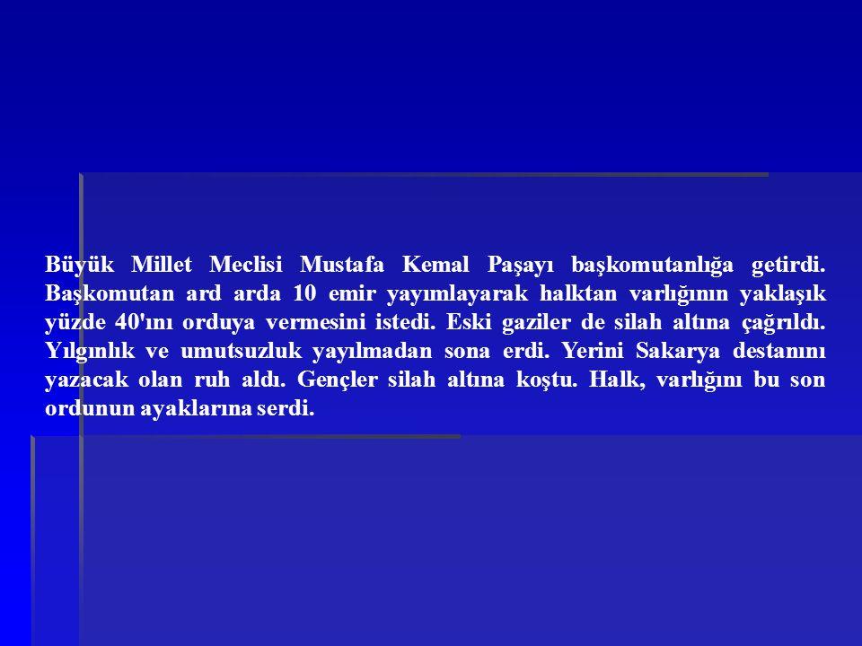 Büyük Millet Meclisi Mustafa Kemal Paşayı başkomutanlığa getirdi. Başkomutan ard arda 10 emir yayımlayarak halktan varlığının yaklaşık yüzde 40'ını or