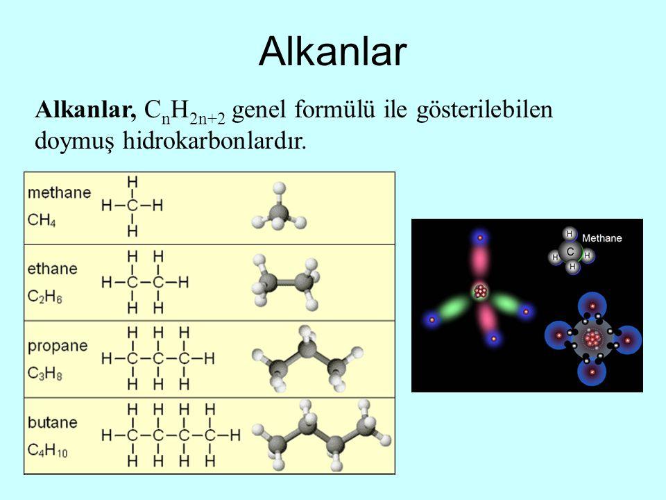 Alkanlar Alkanlar, C n H 2n+2 genel formülü ile gösterilebilen doymuş hidrokarbonlardır.
