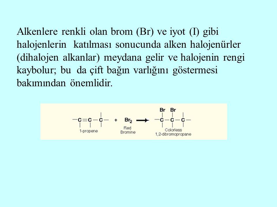 Alkenlere renkli olan brom (Br) ve iyot (I) gibi halojenlerin katılması sonucunda alken halojenürler (dihalojen alkanlar) meydana gelir ve halojenin r