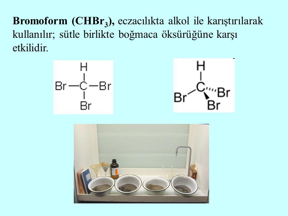 Bromoform (CHBr 3 ), eczacılıkta alkol ile karıştırılarak kullanılır; sütle birlikte boğmaca öksürüğüne karşı etkilidir.