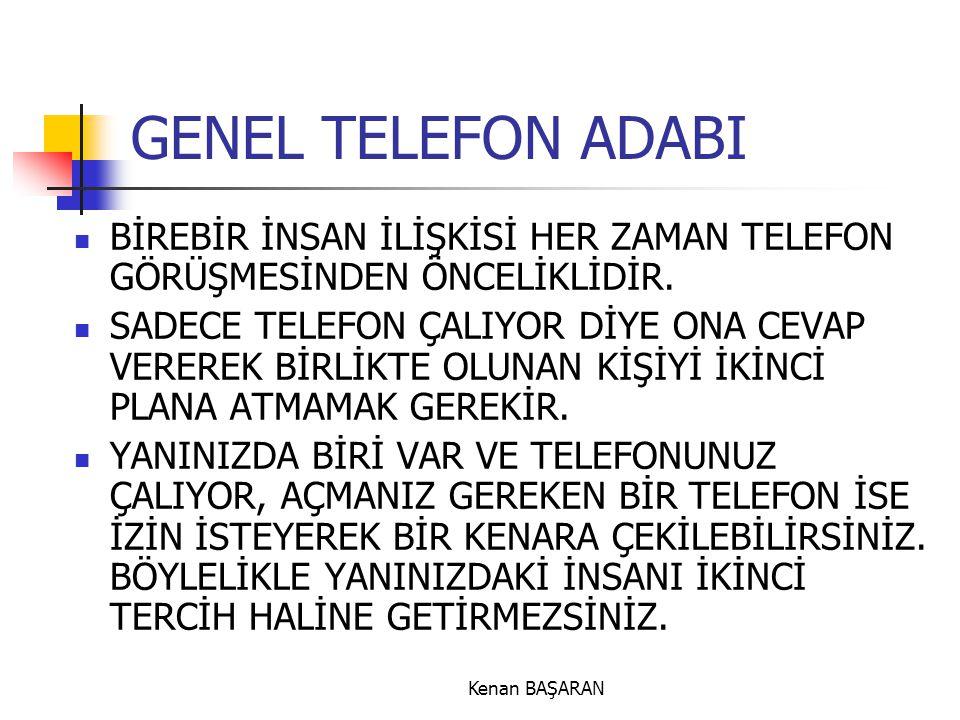 Kenan BAŞARAN GENEL TELEFON ADABI BİREBİR İNSAN İLİŞKİSİ HER ZAMAN TELEFON GÖRÜŞMESİNDEN ÖNCELİKLİDİR. SADECE TELEFON ÇALIYOR DİYE ONA CEVAP VEREREK B
