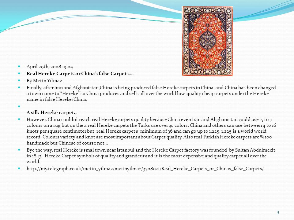 April 29th, 2008 19:04 Real Hereke Carpets or China's false Carpets…. By Metin Yılmaz Finally, after Iran and Afghanistan,China is being produced fals