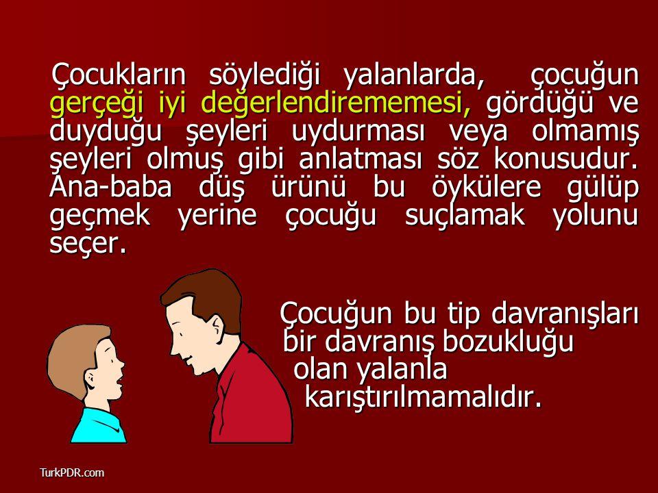 TurkPDR.com Çocukların söylediği yalanlarda, çocuğun gerçeği iyi değerlendirememesi, gördüğü ve duyduğu şeyleri uydurması veya olmamış şeyleri olmuş g
