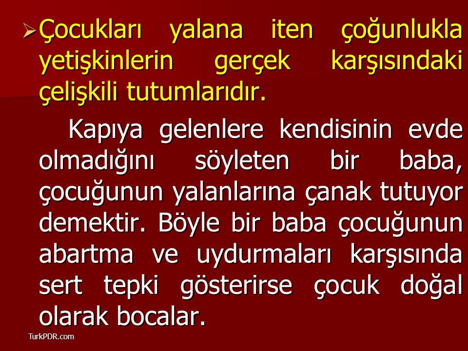 TurkPDR.com ÇÇÇÇocukları yalana iten çoğunlukla yetişkinlerin gerçek karşısındaki çelişkili tutumlarıdır. Kapıya gelenlere kendisinin evde olmadığ