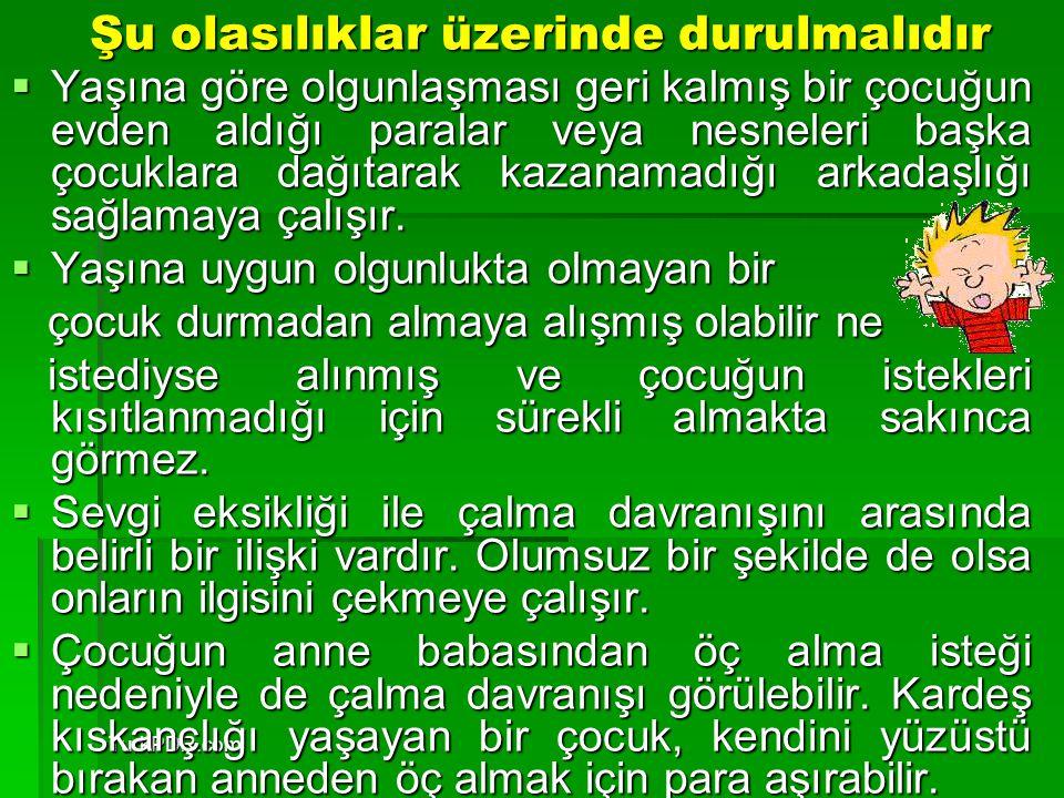 TurkPDR.com Şu olasılıklar üzerinde durulmalıdır Şu olasılıklar üzerinde durulmalıdır  Yaşına göre olgunlaşması geri kalmış bir çocuğun evden aldığı