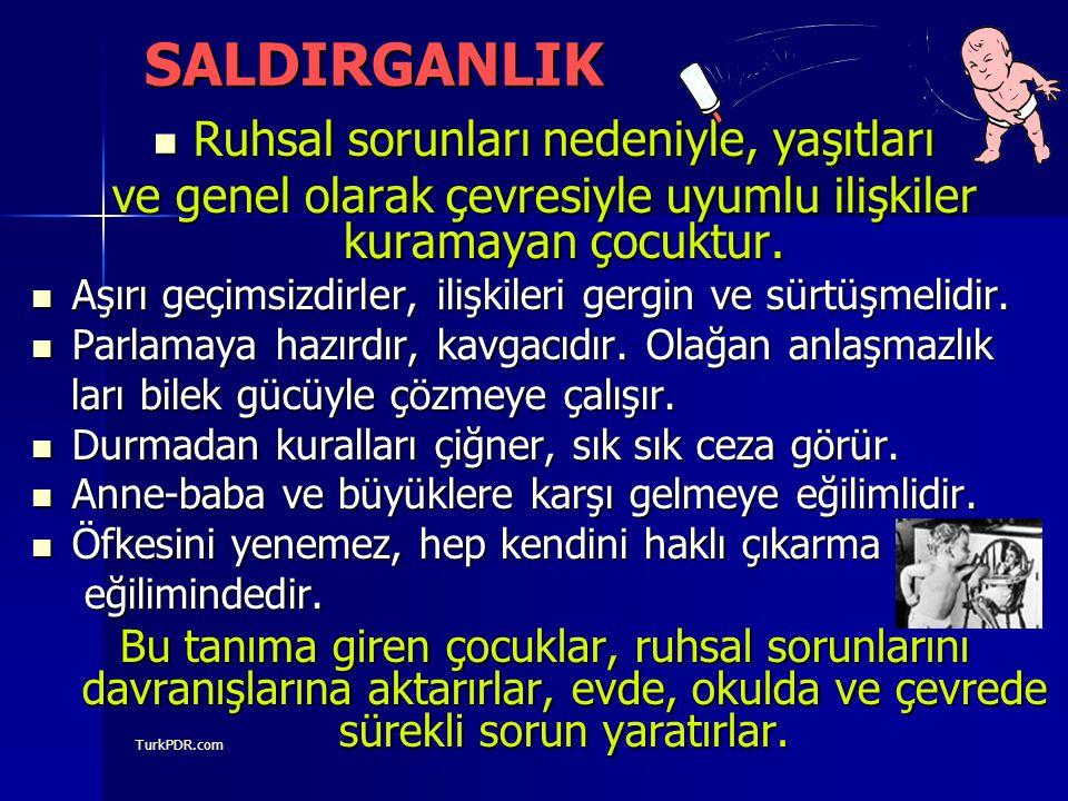 TurkPDR.com SALDIRGANLIK Ruhsal sorunları nedeniyle, yaşıtları Ruhsal sorunları nedeniyle, yaşıtları ve genel olarak çevresiyle uyumlu ilişkiler kuram