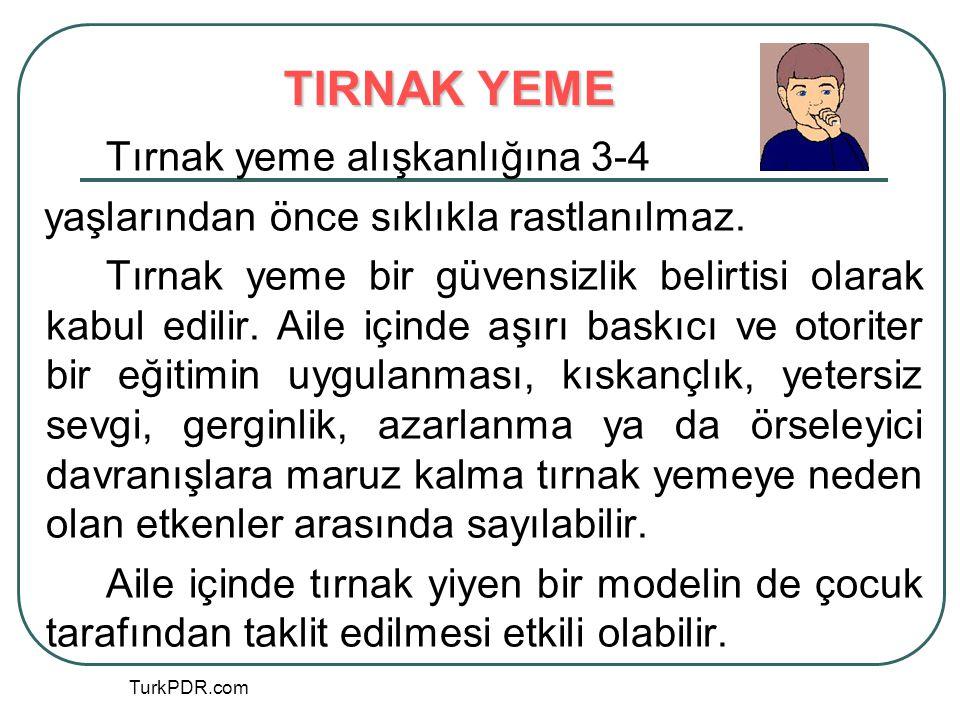 TurkPDR.com Tırnak yeme alışkanlığına 3-4 yaşlarından önce sıklıkla rastlanılmaz. Tırnak yeme bir güvensizlik belirtisi olarak kabul edilir. Aile için
