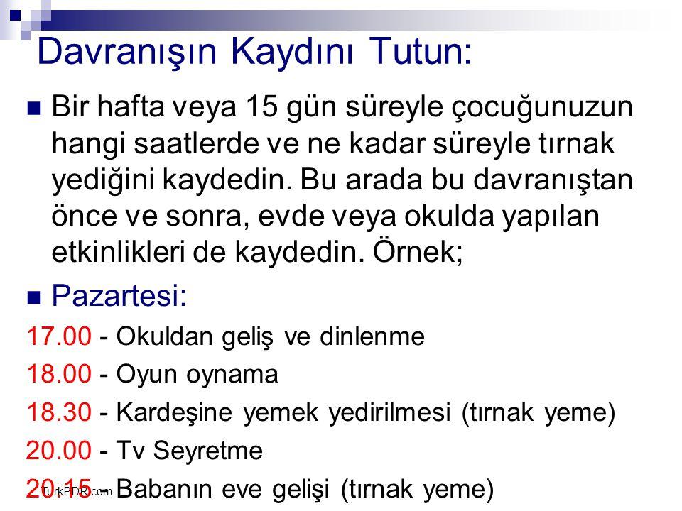 TurkPDR.com Davranışın Kaydını Tutun: Bir hafta veya 15 gün süreyle çocuğunuzun hangi saatlerde ve ne kadar süreyle tırnak yediğini kaydedin. Bu arada