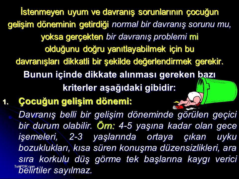 TurkPDR.com İstenmeyen uyum ve davranış sorunlarının çocuğun gelişim döneminin getirdiği normal bir davranış sorunu mu, yoksa gerçekten bir davranış p
