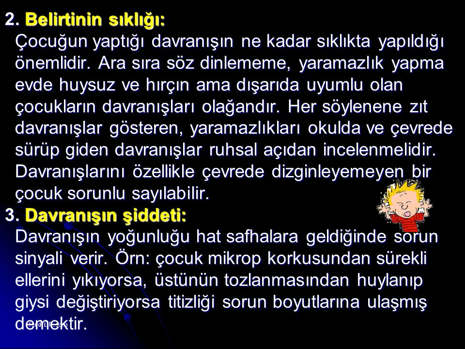 TurkPDR.com 2. Belirtinin sıklığı: Çocuğun yaptığı davranışın ne kadar sıklıkta yapıldığı Çocuğun yaptığı davranışın ne kadar sıklıkta yapıldığı öneml
