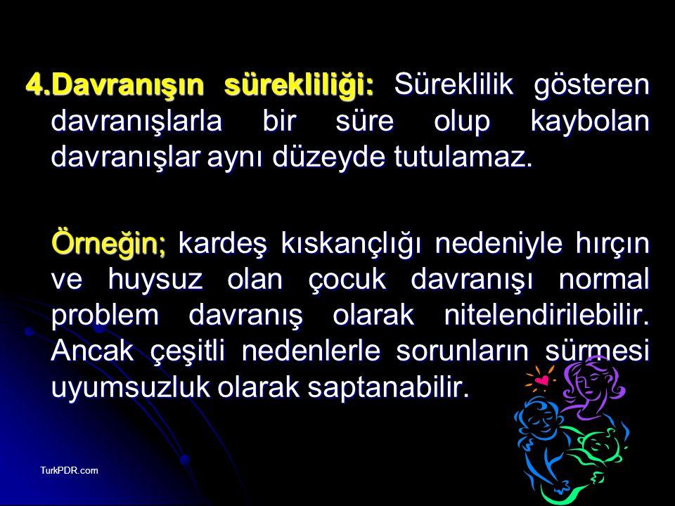 TurkPDR.com 4.Davranışın sürekliliği: Süreklilik gösteren davranışlarla bir süre olup kaybolan davranışlar aynı düzeyde tutulamaz. Örneğin; kardeş kıs