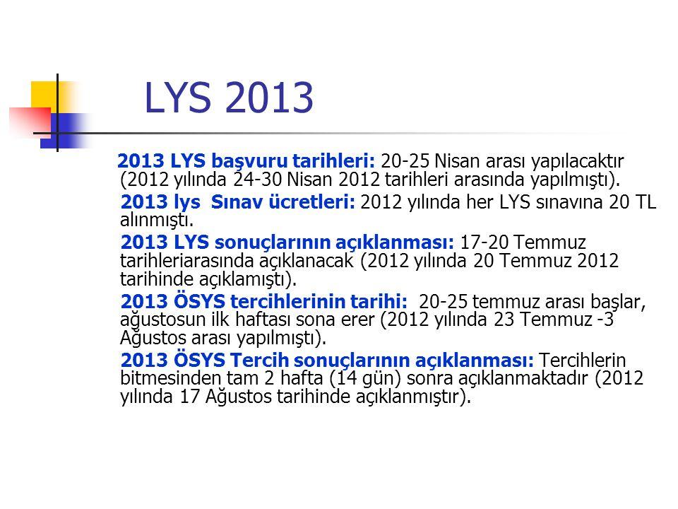 LYS 2013 2013 LYS başvuru tarihleri: 20-25 Nisan arası yapılacaktır (2012 yılında 24-30 Nisan 2012 tarihleri arasında yapılmıştı). 2013 lys Sınav ücre