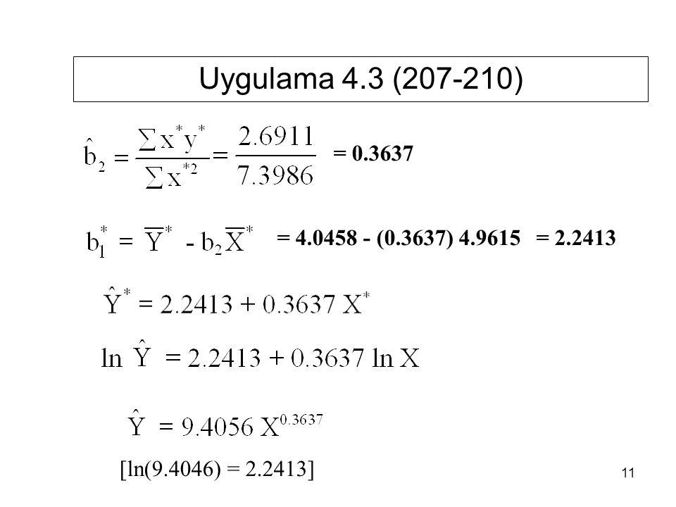 = 2.2413= 4.0458 - (0.3637) 4.9615 [ln(9.4046) = 2.2413] = 0.3637 Uygulama 4.3 (207-210) 11