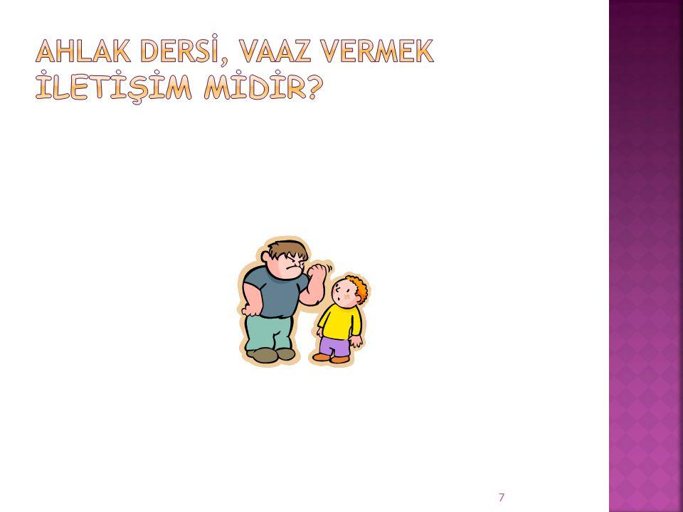 (5'inci kere) Çocuk: Anne,babam nerede kaldı.Anne: Baban geç kaldığı için merak ediyorsun,öyle mi.