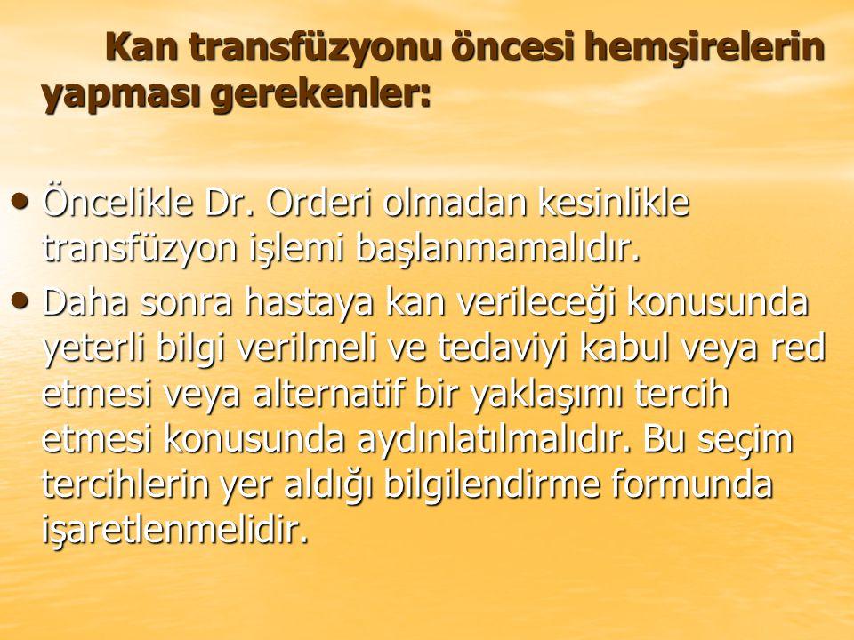 Kan transfüzyonu öncesi hemşirelerin yapması gerekenler: Kan transfüzyonu öncesi hemşirelerin yapması gerekenler: Öncelikle Dr. Orderi olmadan kesinli
