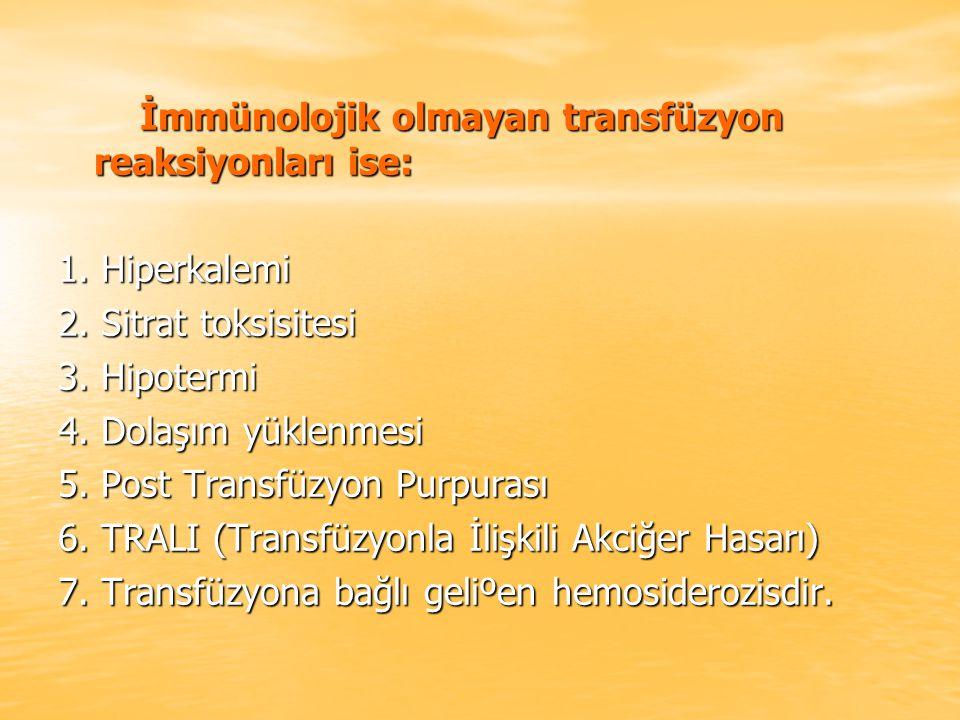 İmmünolojik olmayan transfüzyon reaksiyonları ise: İmmünolojik olmayan transfüzyon reaksiyonları ise: 1. Hiperkalemi 2. Sitrat toksisitesi 3. Hipoterm