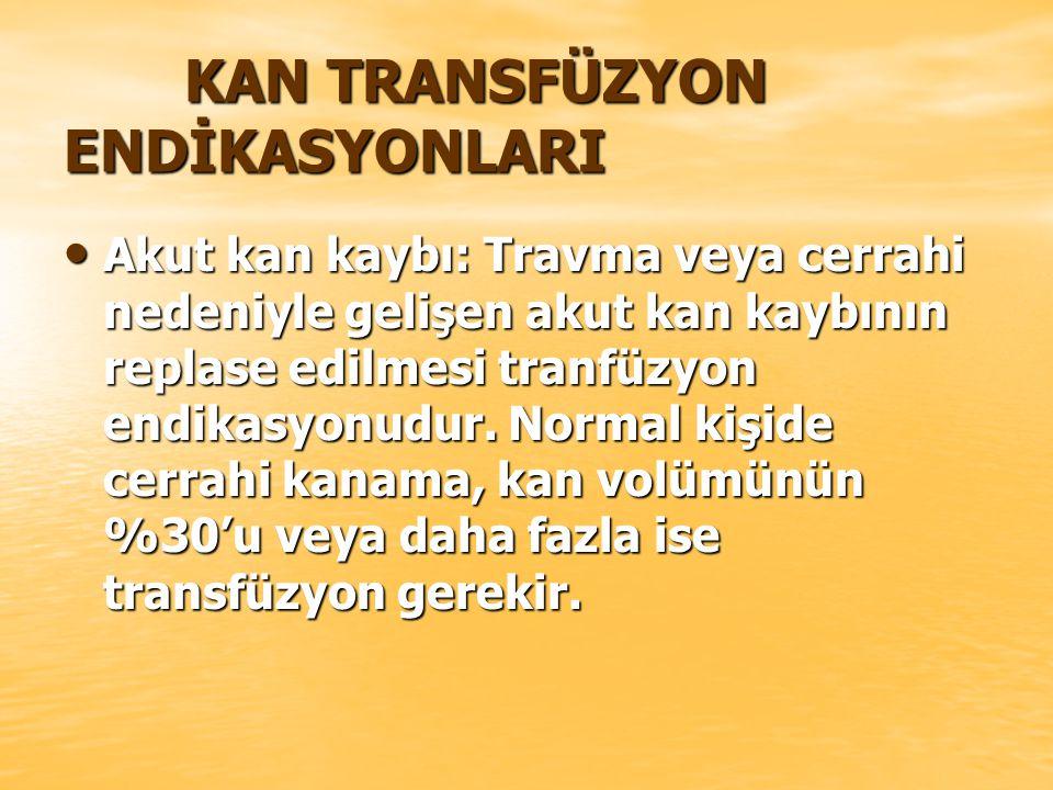 KAN TRANSFÜZYON ENDİKASYONLARI KAN TRANSFÜZYON ENDİKASYONLARI Akut kan kaybı: Travma veya cerrahi nedeniyle gelişen akut kan kaybının replase edilmesi tranfüzyon endikasyonudur.