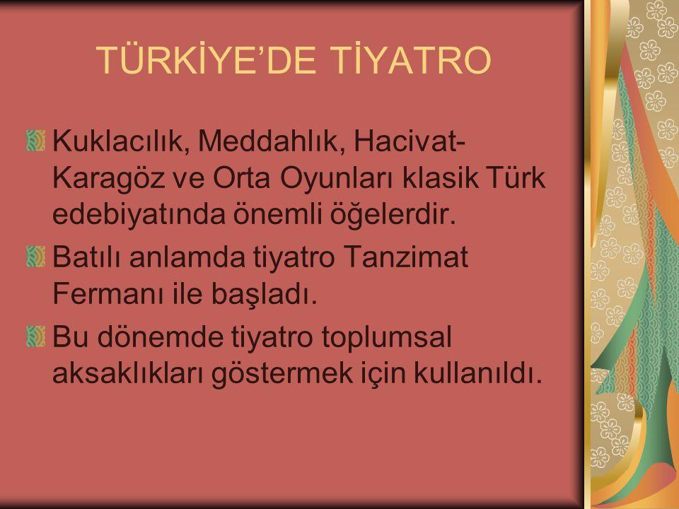TÜRKİYE'DE TİYATRO Kuklacılık, Meddahlık, Hacivat- Karagöz ve Orta Oyunları klasik Türk edebiyatında önemli öğelerdir.