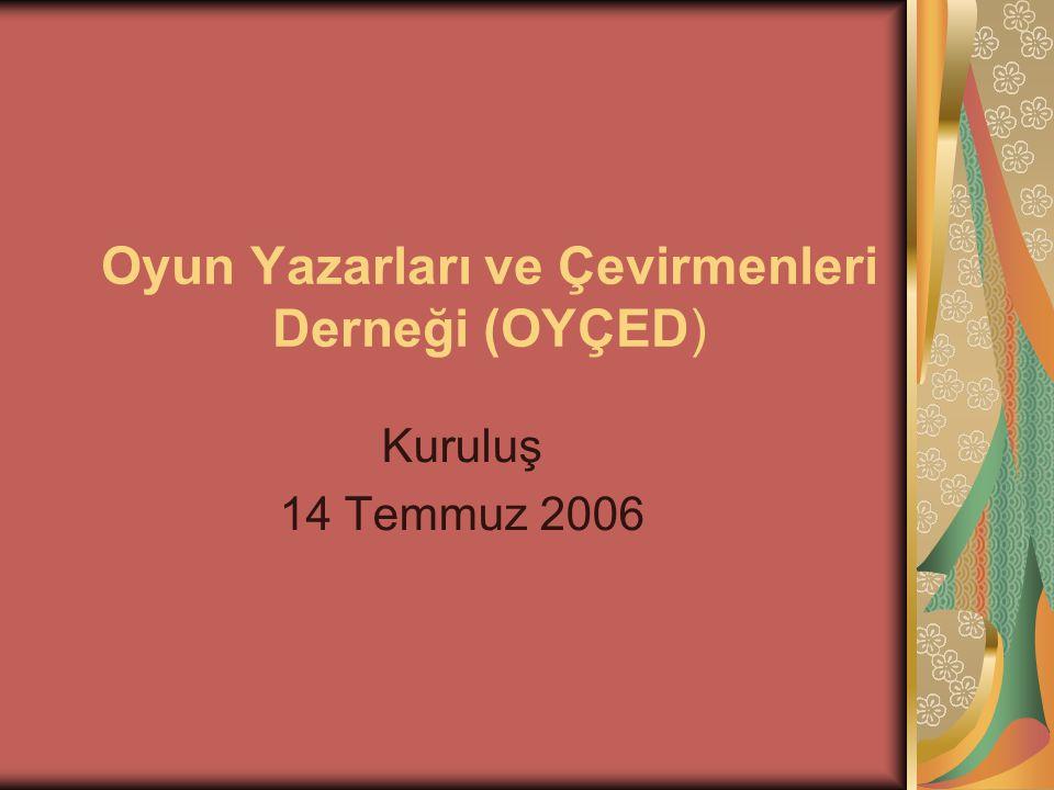 Oyun Yazarları ve Çevirmenleri Derneği (OYÇED) Kuruluş 14 Temmuz 2006
