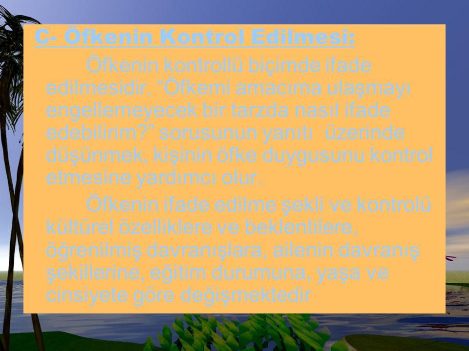 C- Öfkenin Kontrol Edilmesi: Öfkenin kontrollü biçimde ifade edilmesidir.
