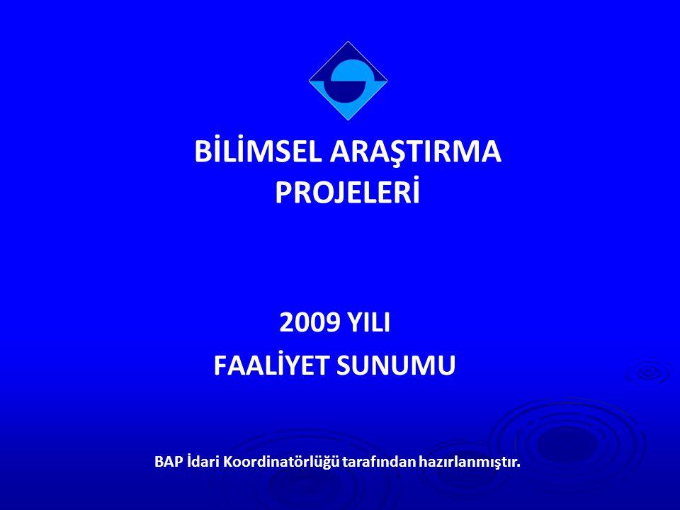 2009 YILI FAALİYET SUNUMU BİLİMSEL ARAŞTIRMA PROJELERİ BAP İdari Koordinatörlüğü tarafından hazırlanmıştır.