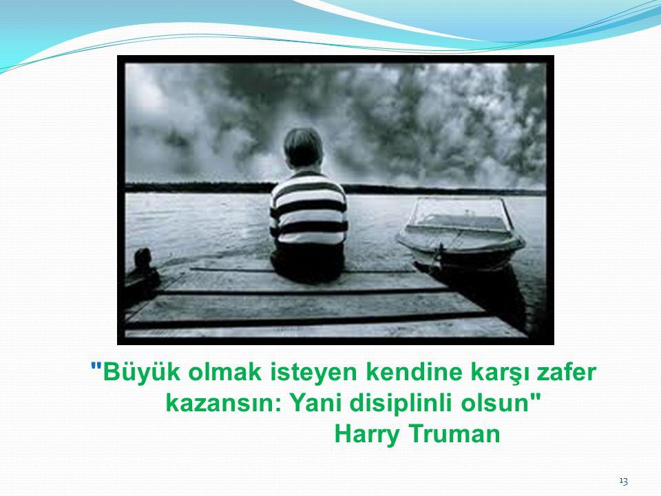 Büyük olmak isteyen kendine karşı zafer kazansın: Yani disiplinli olsun Harry Truman 13