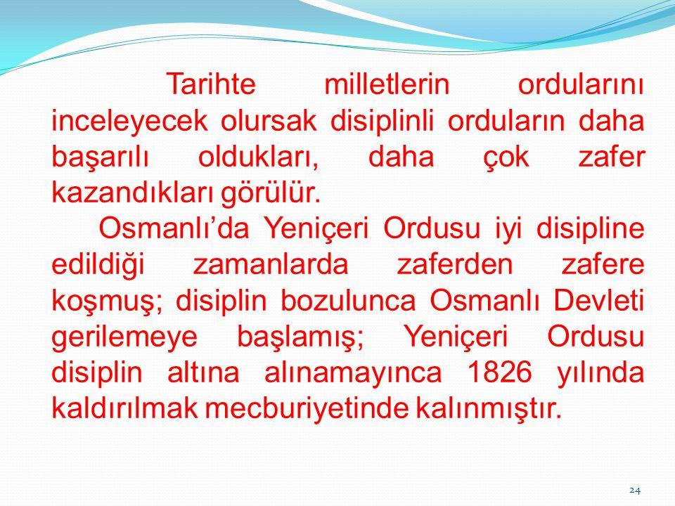 Tarihte milletlerin ordularını inceleyecek olursak disiplinli orduların daha başarılı oldukları, daha çok zafer kazandıkları görülür. Osmanlı'da Yeniç