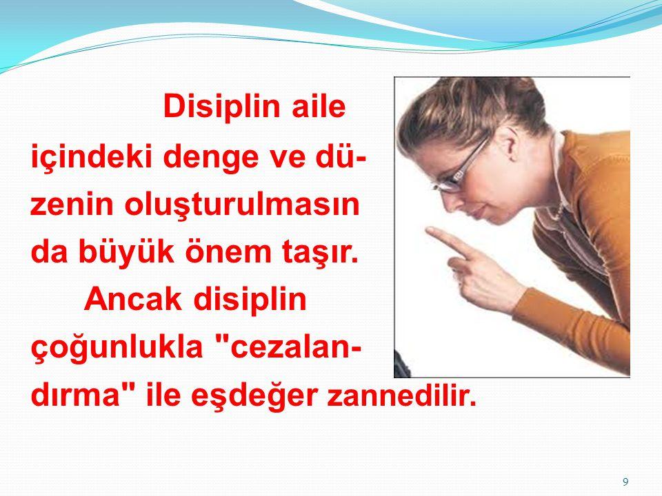 Disiplin aile içindeki denge ve dü- zenin oluşturulmasın da büyük önem taşır. Ancak disiplin çoğunlukla