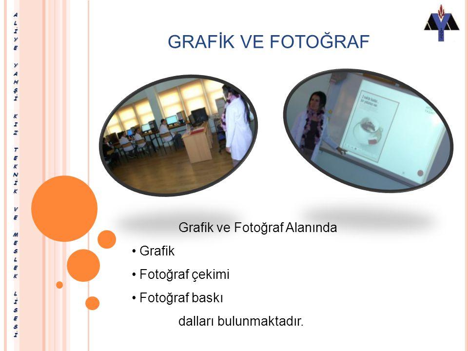 GRAFİK VE FOTOĞRAF Grafik ve Fotoğraf Alanı, yeni tasarım araçlarını, görsel iletişim dilini kullanarak, temel mesleki bilgi ve becerileri öğretmeyi v