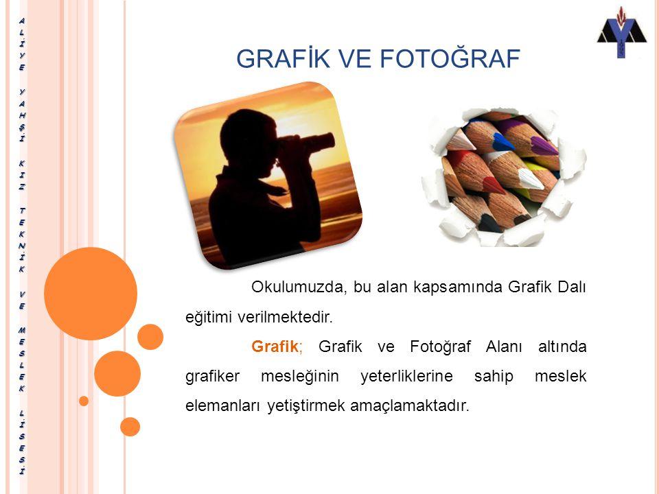 GRAFİK VE FOTOĞRAF Grafik ve Fotoğraf Alanında Grafik Fotoğraf çekimi Fotoğraf baskı dalları bulunmaktadır.