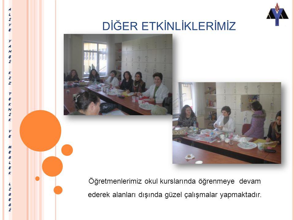 DİĞER ETKİNLİKLERİMİZ Öğretmenlerimiz okul kurslarında öğrenmeye devam ederek alanları dışında güzel çalışmalar yapmaktadır.