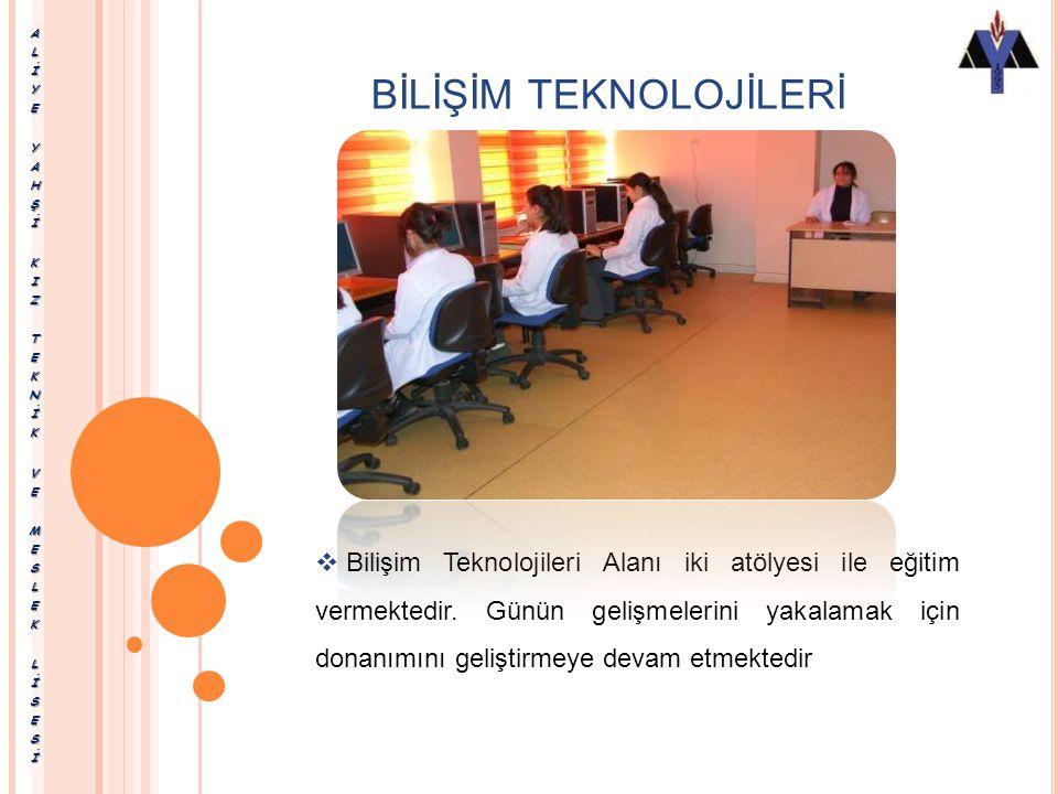  Bilişim Teknolojileri Alanı iki atölyesi ile eğitim vermektedir.