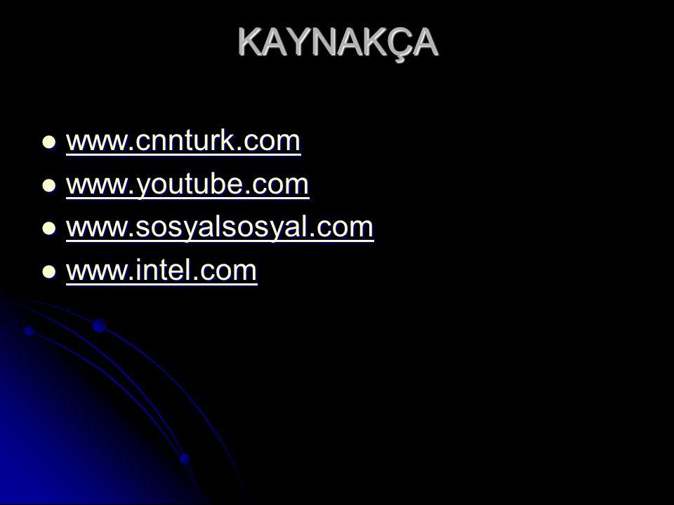 KAYNAKÇA www.cnnturk.com www.cnnturk.com www.cnnturk.com www.youtube.com www.youtube.com www.youtube.com www.sosyalsosyal.com www.sosyalsosyal.com www.sosyalsosyal.com www.intel.com www.intel.com www.intel.com