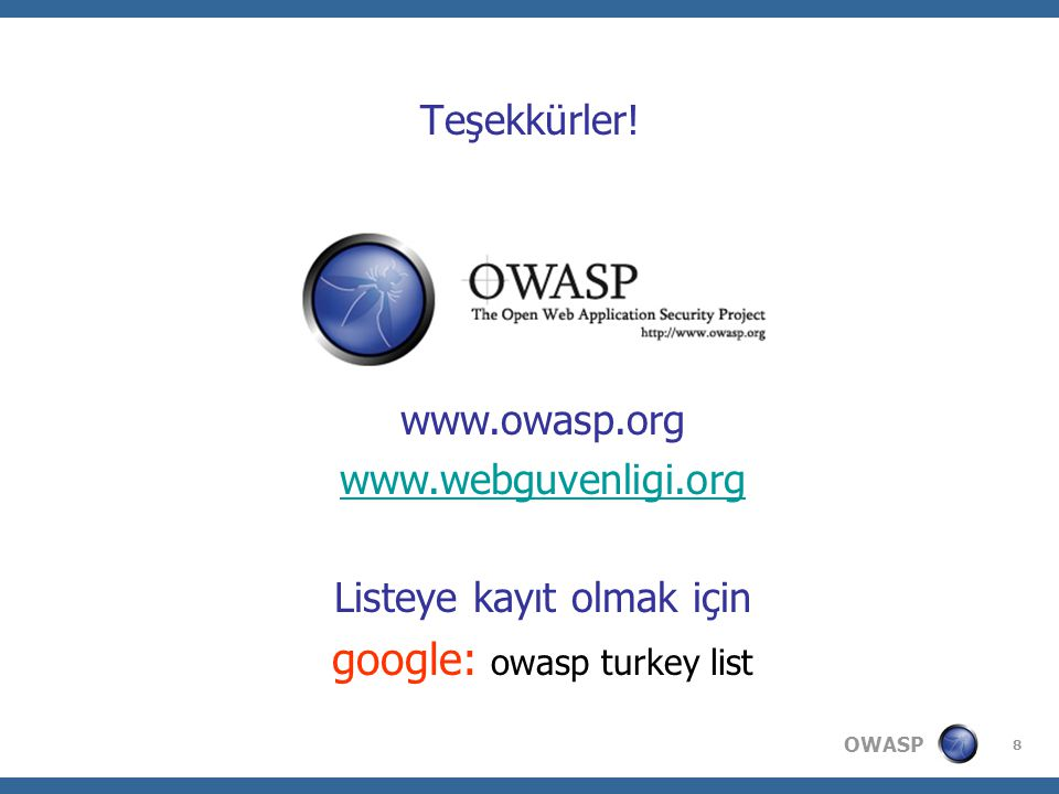 OWASP 8 Teşekkürler! www.owasp.org www.webguvenligi.org Listeye kayıt olmak için google: owasp turkey list